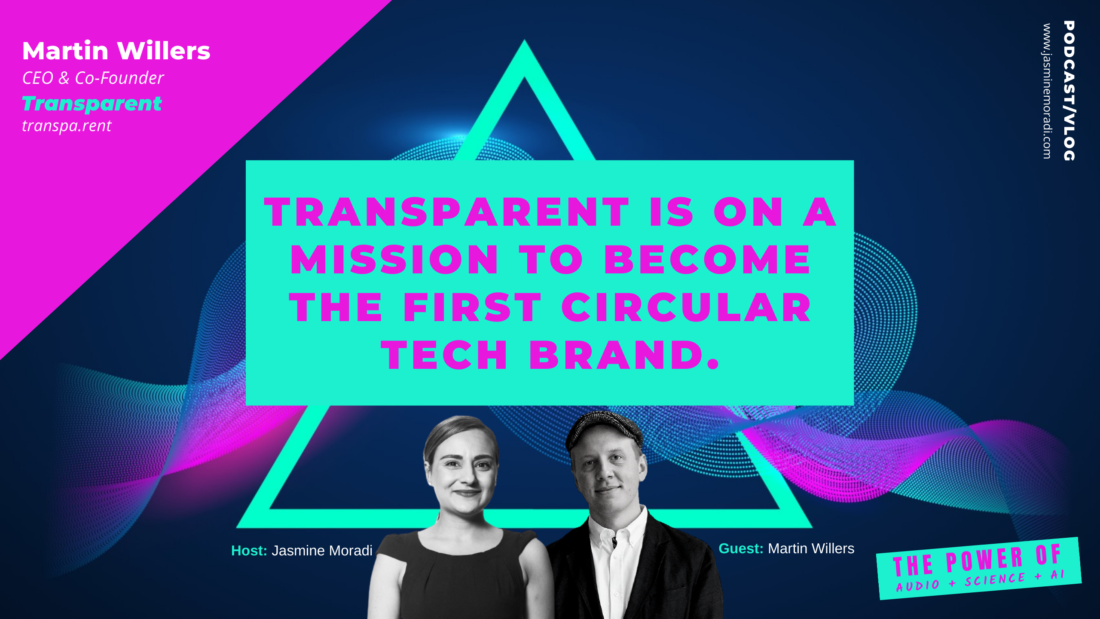 Martin-Willers-TRANSPARENT IS ON A MISSION TO BECOME THE FIRST CIRCULAR TECH BRAND.