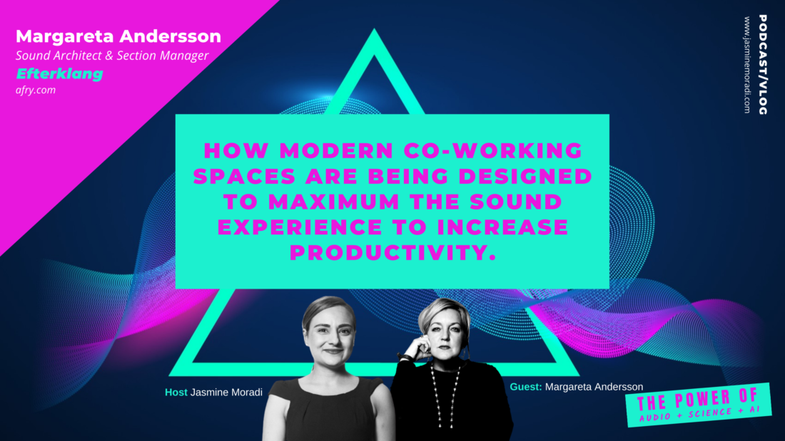 Margareta-Andersson-HOW MODERN CO-WORKING SPACES ARE BEING DESIGNED TO MAXIMUM THE SOUND EXPERIENCE TO INCREASE PRODUCTIVITY.