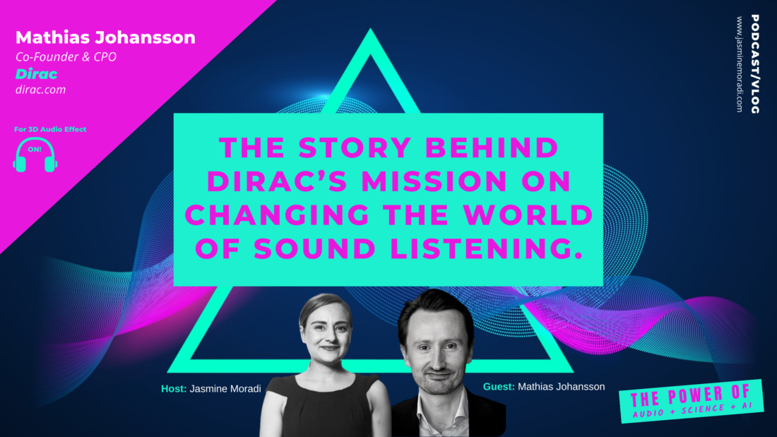Dirac-The Story Behind Dirac's Mission on Changing the World of Sound Listening.